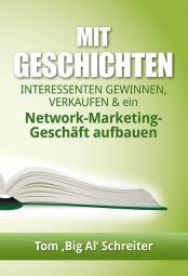 Mit Geschichten Interessenten gewinnen, verkaufen und ein Network-Marketing-Geschschäft aufbauen