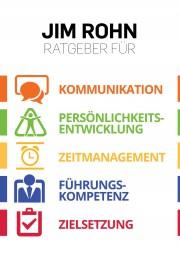 Die Jim Rohn Ratgeber; Kommunikation, Persönlichkeitsentwicklung, Zeitmanagement, Führungskompetenz, Zielsetzung